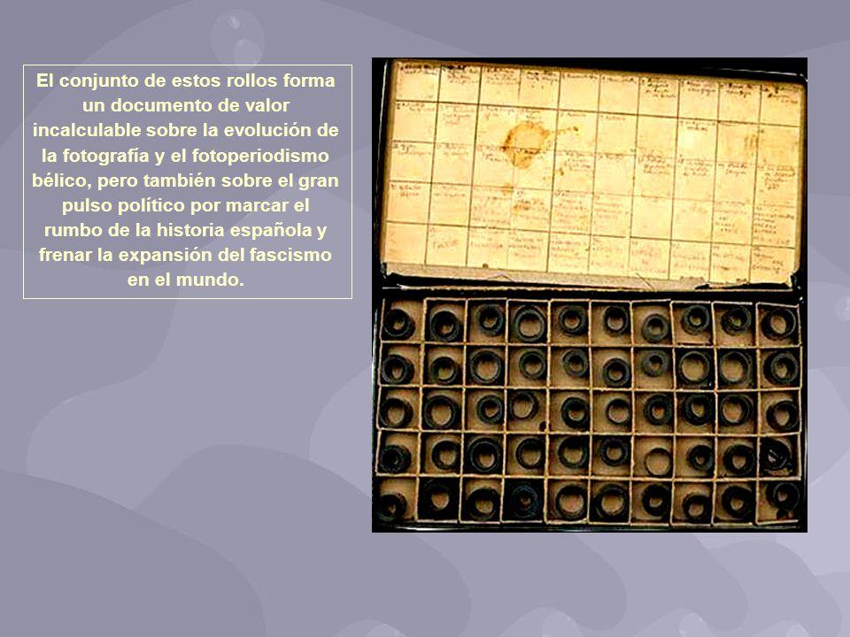 El conjunto de estos rollos forma un documento de valor incalculable sobre la evolución de la fotografía y el fotoperiodismo bélico, pero también sobre el gran pulso político por marcar el rumbo de la historia española y frenar la expansión del fascismo en el mundo.