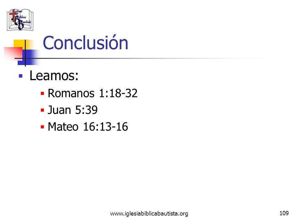 Conclusión Leamos: Romanos 1:18-32 Juan 5:39 Mateo 16:13-16