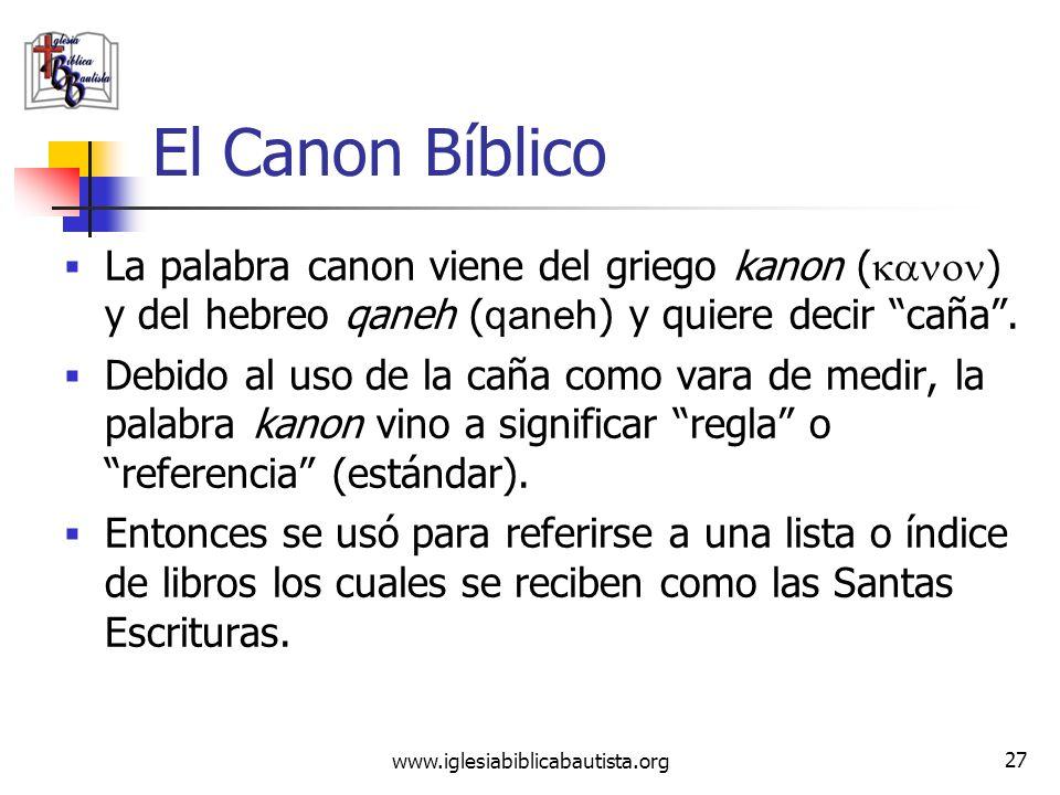 El Canon Bíblico La palabra canon viene del griego kanon (kanon) y del hebreo qaneh (qaneh) y quiere decir caña .