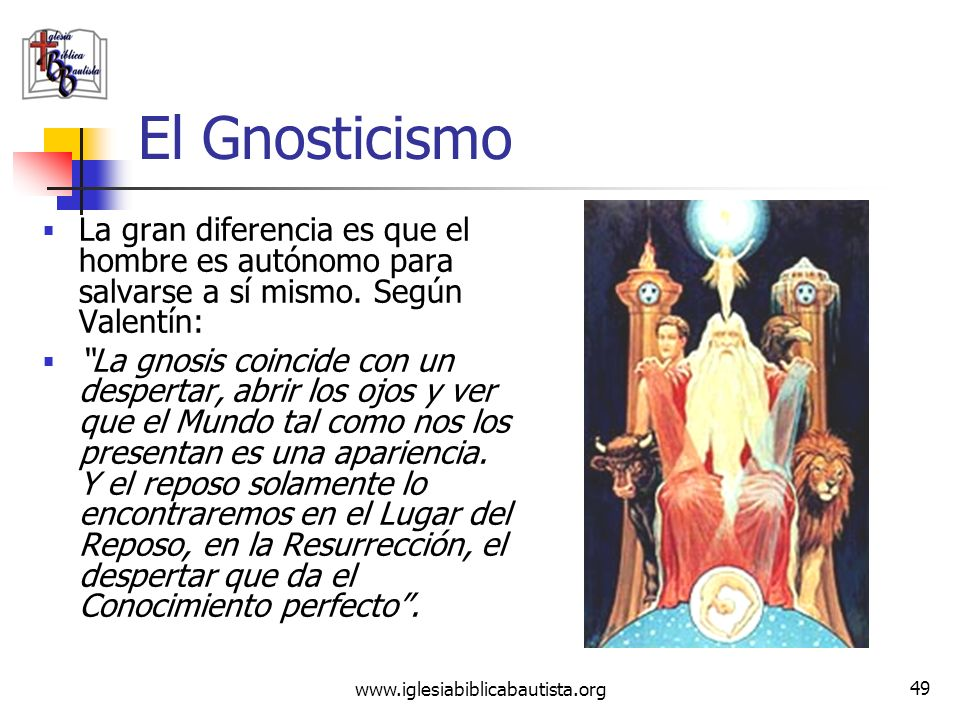 El Gnosticismo La gran diferencia es que el hombre es autónomo para salvarse a sí mismo. Según Valentín: