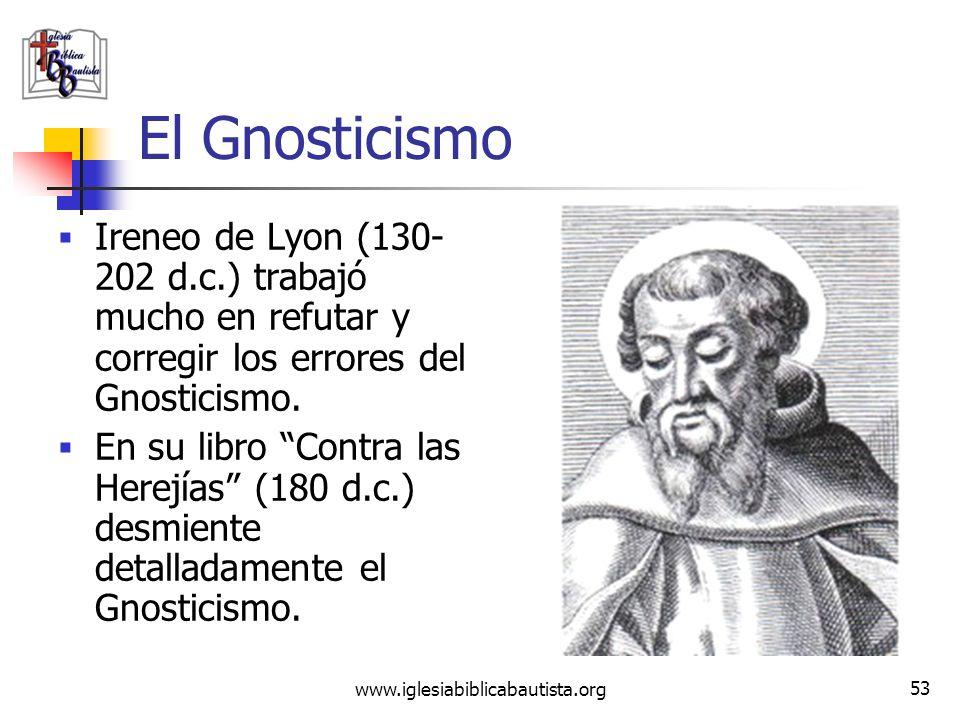 El Gnosticismo Ireneo de Lyon (130-202 d.c.) trabajó mucho en refutar y corregir los errores del Gnosticismo.