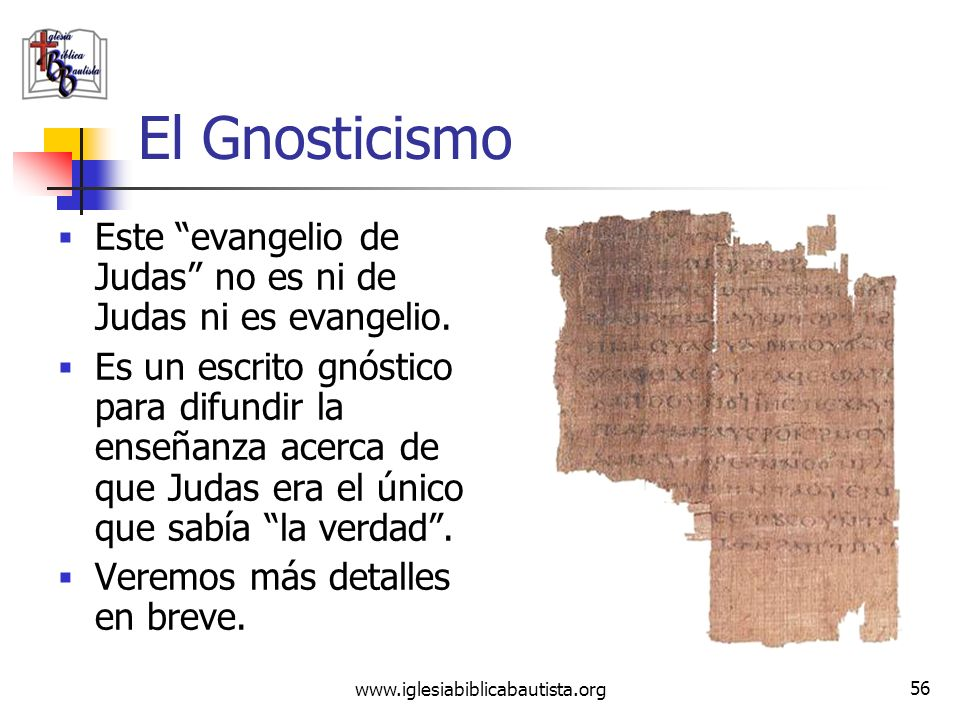 El Gnosticismo Este evangelio de Judas no es ni de Judas ni es evangelio.