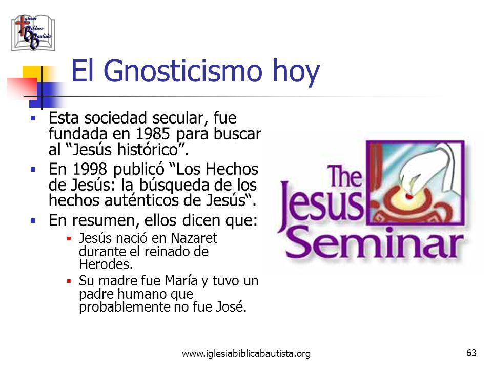 El Gnosticismo hoy Esta sociedad secular, fue fundada en 1985 para buscar al Jesús histórico .