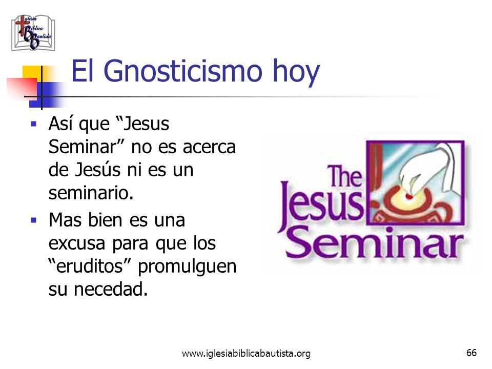 El Gnosticismo hoy Así que Jesus Seminar no es acerca de Jesús ni es un seminario.