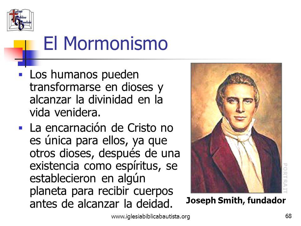 El Mormonismo Los humanos pueden transformarse en dioses y alcanzar la divinidad en la vida venidera.