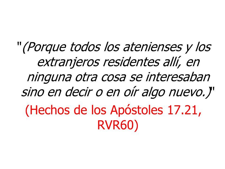 (Hechos de los Apóstoles 17.21, RVR60)