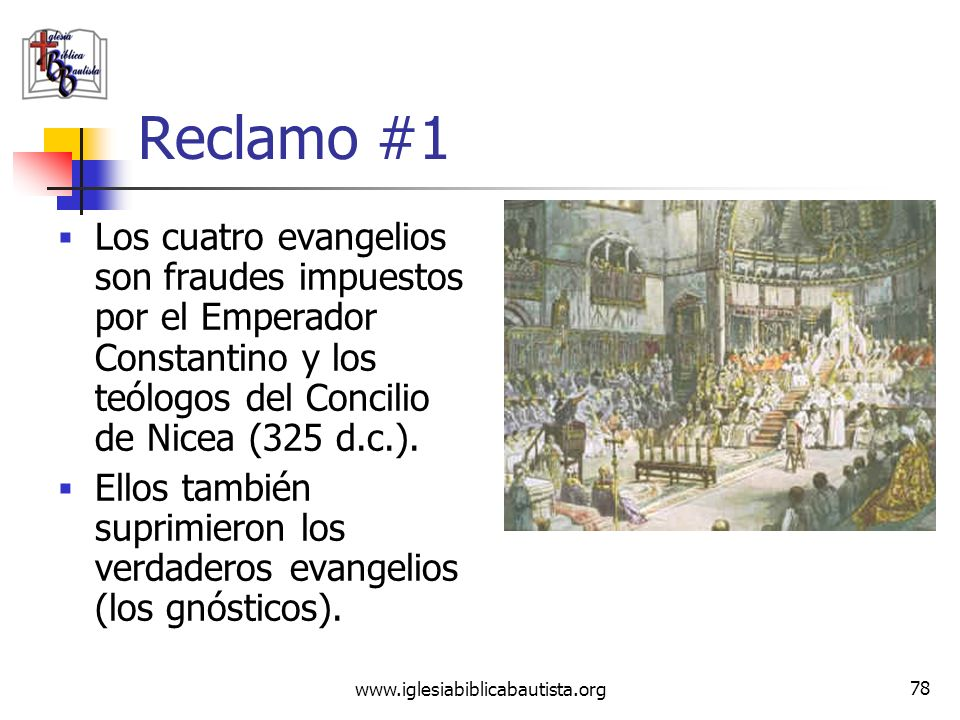 Reclamo #1 Los cuatro evangelios son fraudes impuestos por el Emperador Constantino y los teólogos del Concilio de Nicea (325 d.c.).