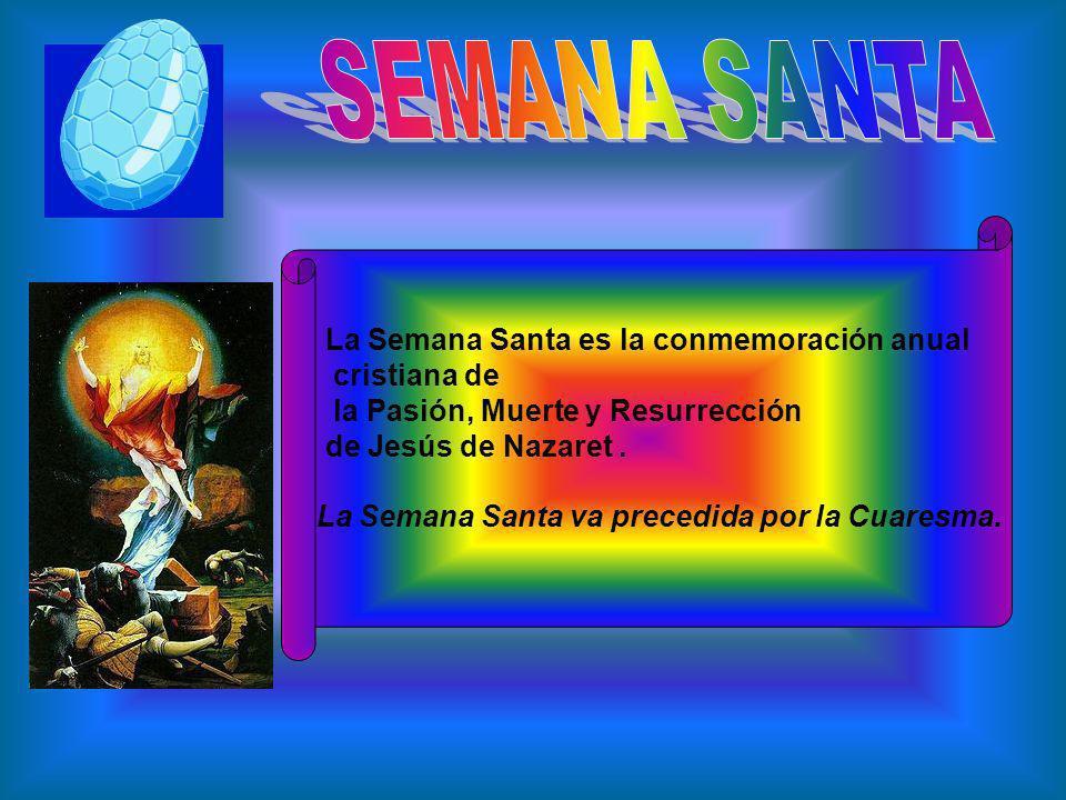 SEMANA SANTA La Semana Santa es la conmemoración anual cristiana de