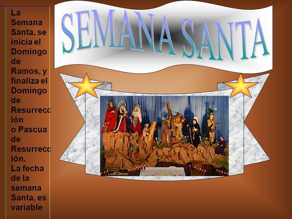 SEMANA SANTA La Semana Santa, se inicia el Domingo de Ramos, y