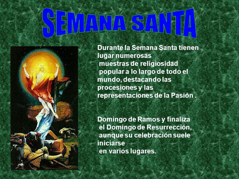 SEMANA SANTA Durante la Semana Santa tienen lugar numerosas