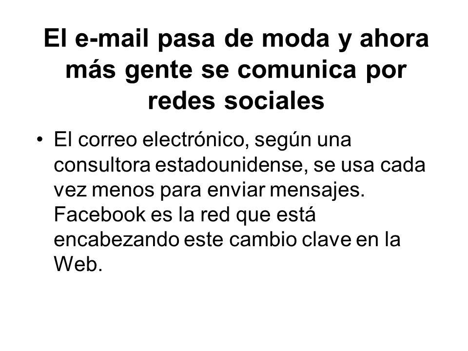 El e-mail pasa de moda y ahora más gente se comunica por redes sociales