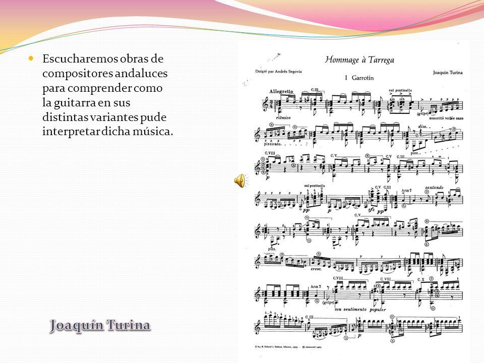 Escucharemos obras de compositores andaluces para comprender como la guitarra en sus distintas variantes pude interpretar dicha música.