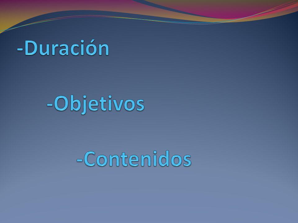 -Duración -Objetivos -Contenidos