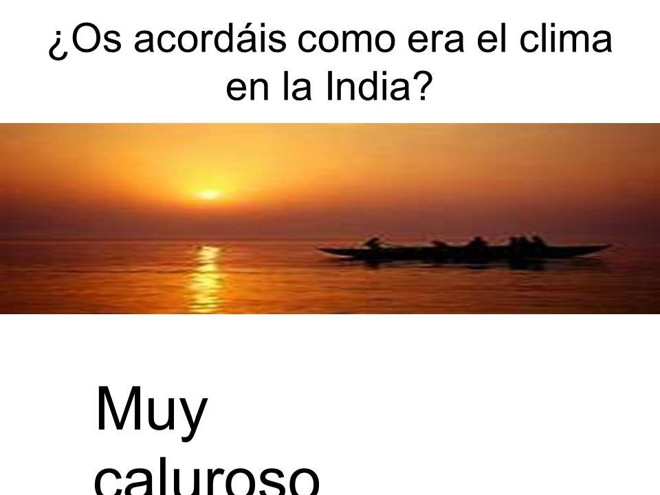¿Os acordáis como era el clima en la India