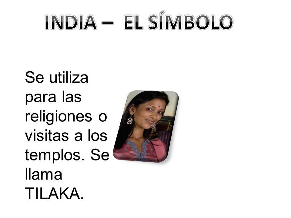 INDIA – EL SÍMBOLO Se utiliza para las religiones o visitas a los templos. Se llama TILAKA.