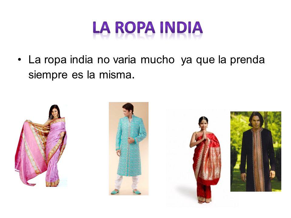 la ropa india La ropa india no varia mucho ya que la prenda siempre es la misma.