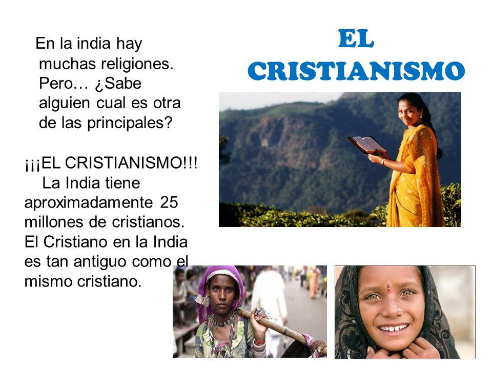 EL CRISTIANISMO En la india hay muchas religiones. Pero… ¿Sabe alguien cual es otra de las principales