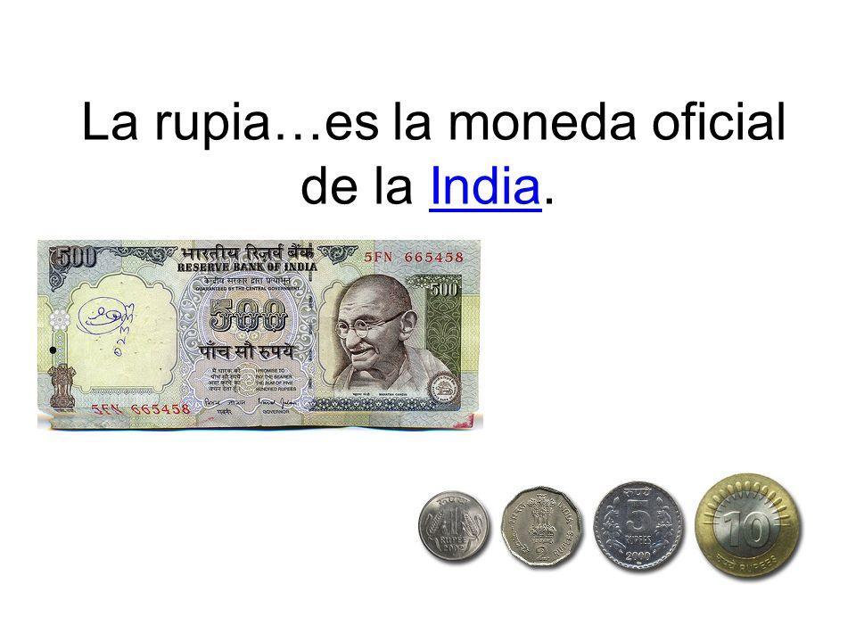 La rupia…es la moneda oficial de la India.
