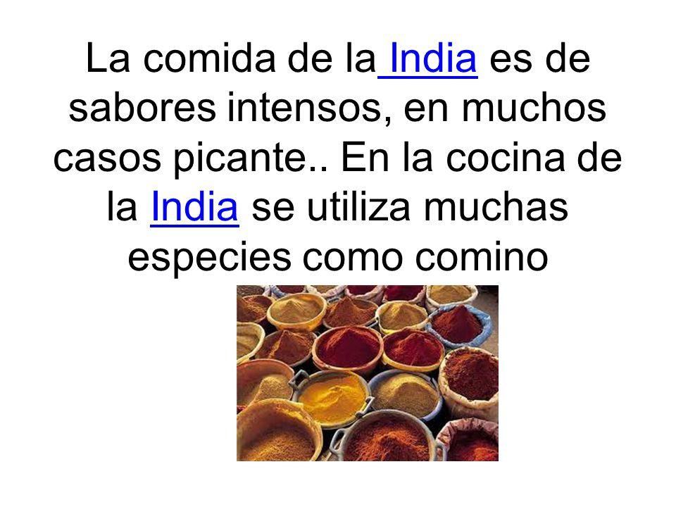 La comida de la India es de sabores intensos, en muchos casos picante