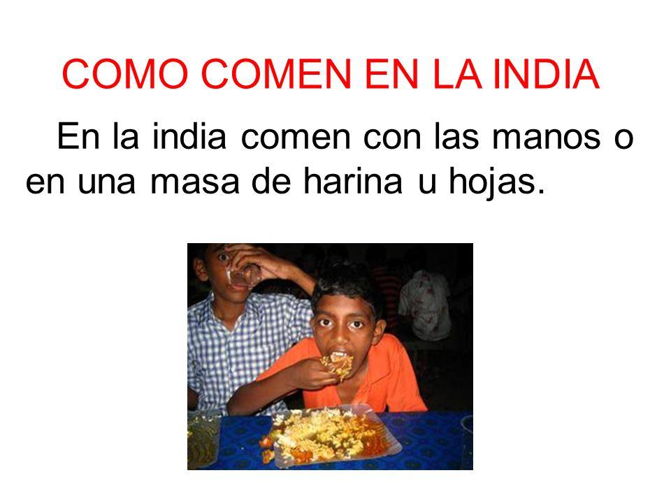 En la india comen con las manos o en una masa de harina u hojas.