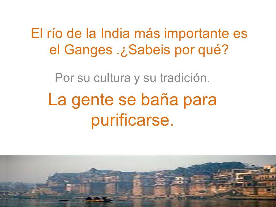 El río de la India más importante es el Ganges .¿Sabeis por qué