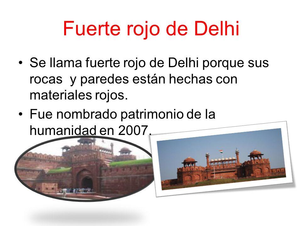 Fuerte rojo de Delhi Se llama fuerte rojo de Delhi porque sus rocas y paredes están hechas con materiales rojos.
