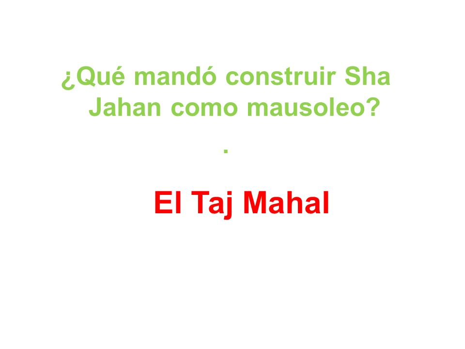 ¿Qué mandó construir Sha Jahan como mausoleo .