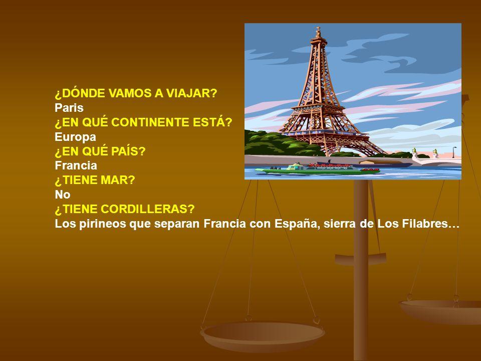 ¿DÓNDE VAMOS A VIAJAR Paris. ¿EN QUÉ CONTINENTE ESTÁ Europa. ¿EN QUÉ PAÍS Francia. ¿TIENE MAR
