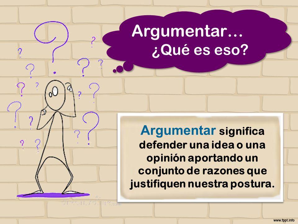 Argumentar… ¿Qué es eso