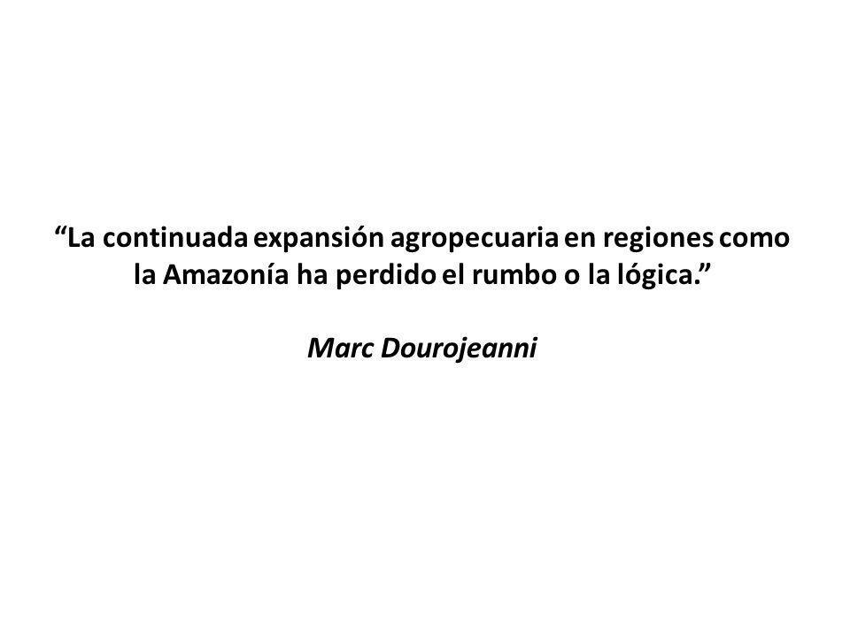 La continuada expansión agropecuaria en regiones como la Amazonía ha perdido el rumbo o la lógica. Marc Dourojeanni