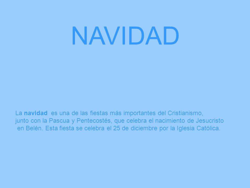 NAVIDAD La navidad es una de las fiestas más importantes del Cristianismo,