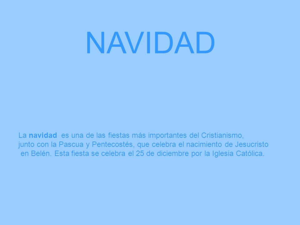 NAVIDADLa navidad es una de las fiestas más importantes del Cristianismo,
