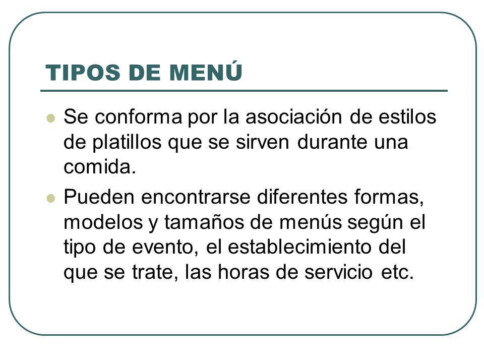 TIPOS DE MENÚ Se conforma por la asociación de estilos de platillos que se sirven durante una comida.