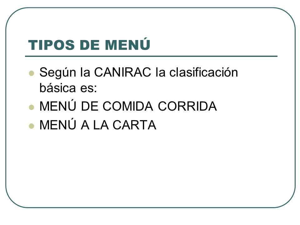 TIPOS DE MENÚ Según la CANIRAC la clasificación básica es: