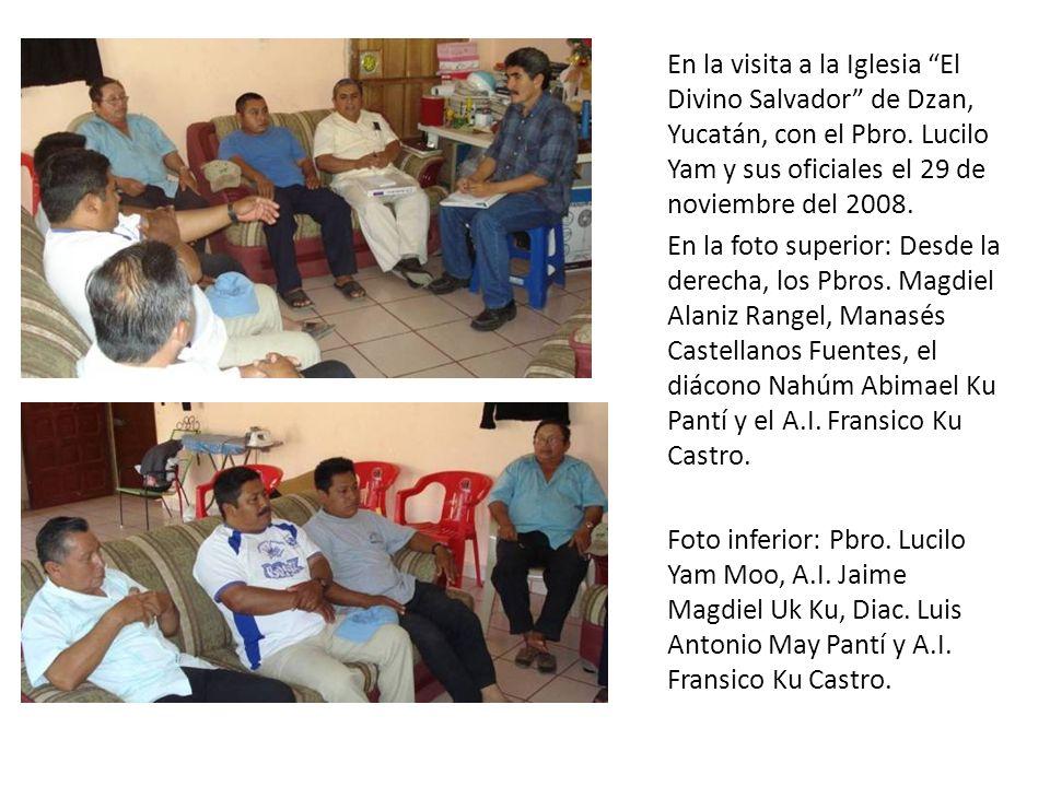 En la visita a la Iglesia El Divino Salvador de Dzan, Yucatán, con el Pbro. Lucilo Yam y sus oficiales el 29 de noviembre del 2008.