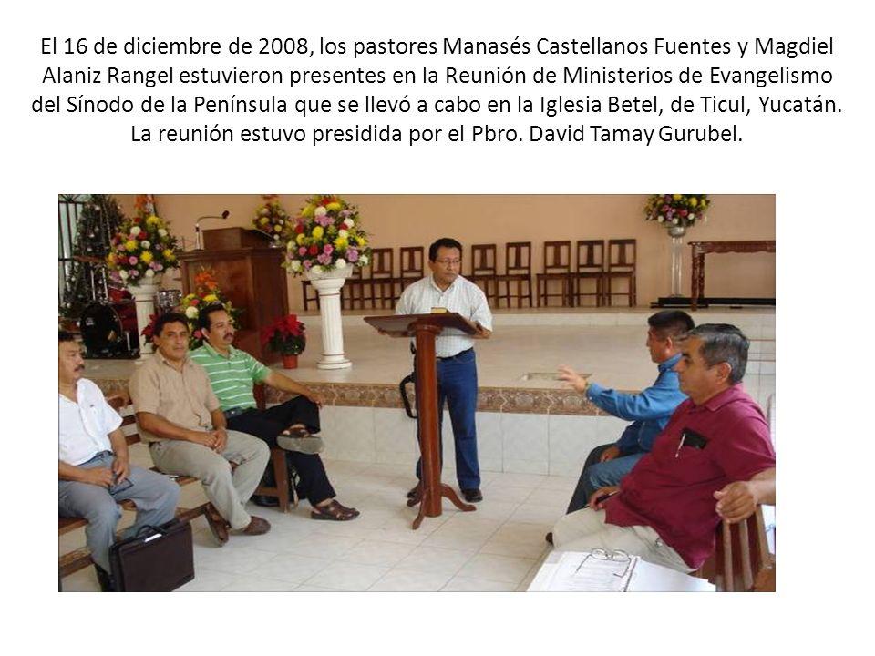 El 16 de diciembre de 2008, los pastores Manasés Castellanos Fuentes y Magdiel Alaniz Rangel estuvieron presentes en la Reunión de Ministerios de Evangelismo del Sínodo de la Península que se llevó a cabo en la Iglesia Betel, de Ticul, Yucatán.