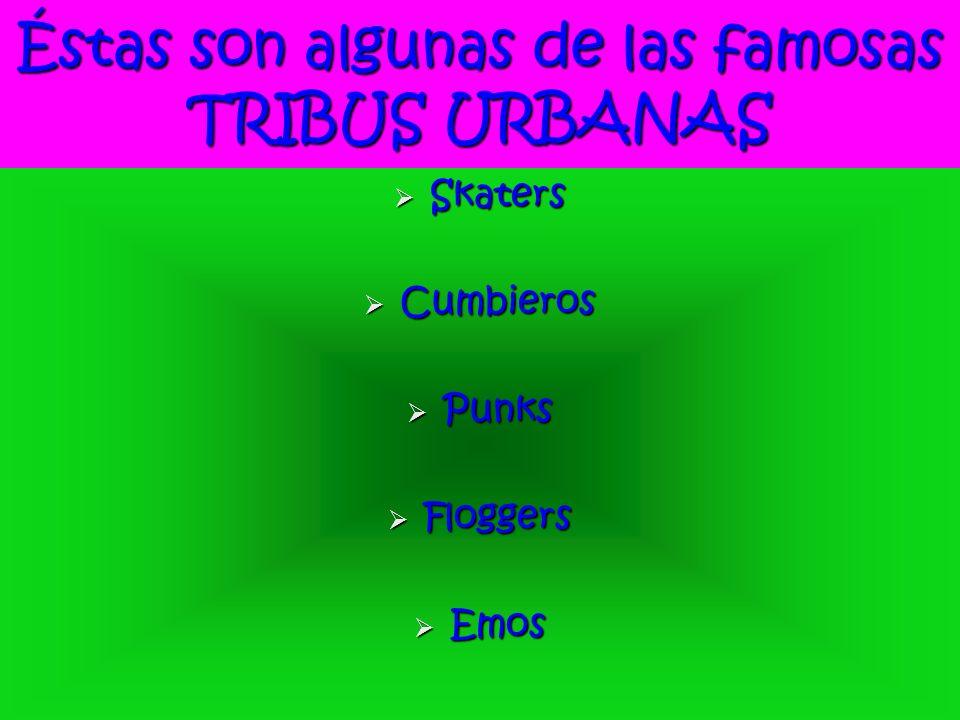 Éstas son algunas de las famosas TRIBUS URBANAS