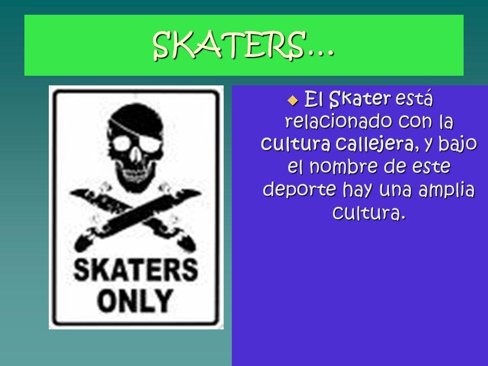 SKATERS… El Skater está relacionado con la cultura callejera, y bajo el nombre de este deporte hay una amplia cultura.