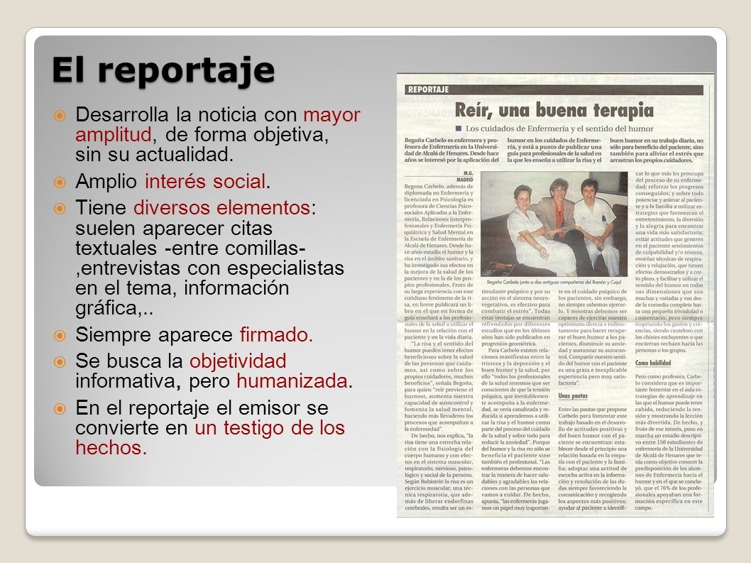 El reportaje Desarrolla la noticia con mayor amplitud, de forma objetiva, sin su actualidad. Amplio interés social.