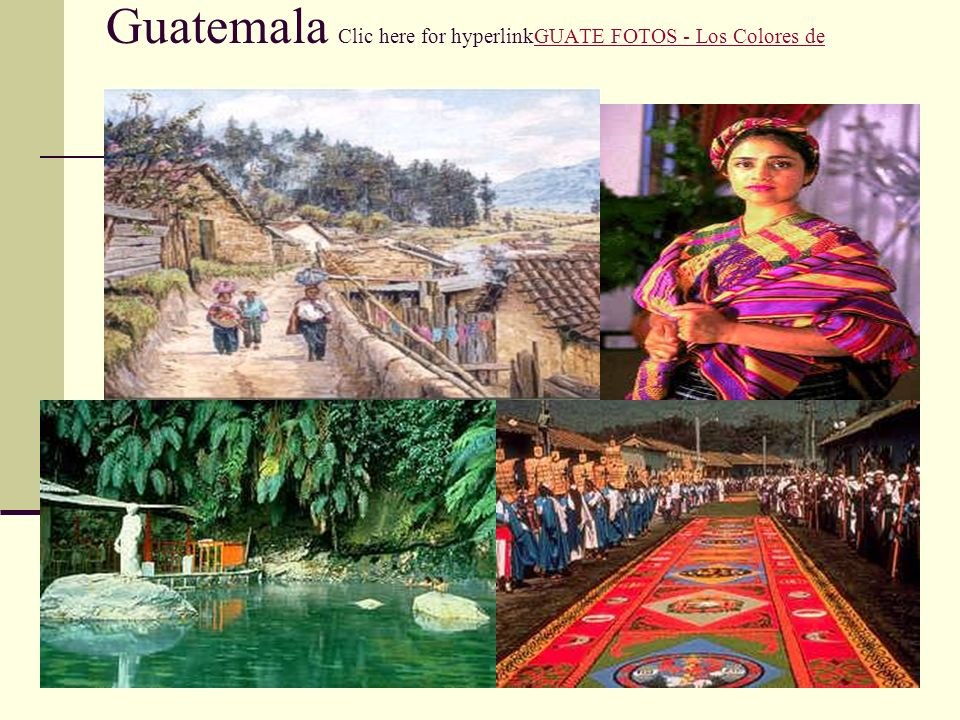 Guatemala Clic here for hyperlinkGUATE FOTOS - Los Colores de Guatemala