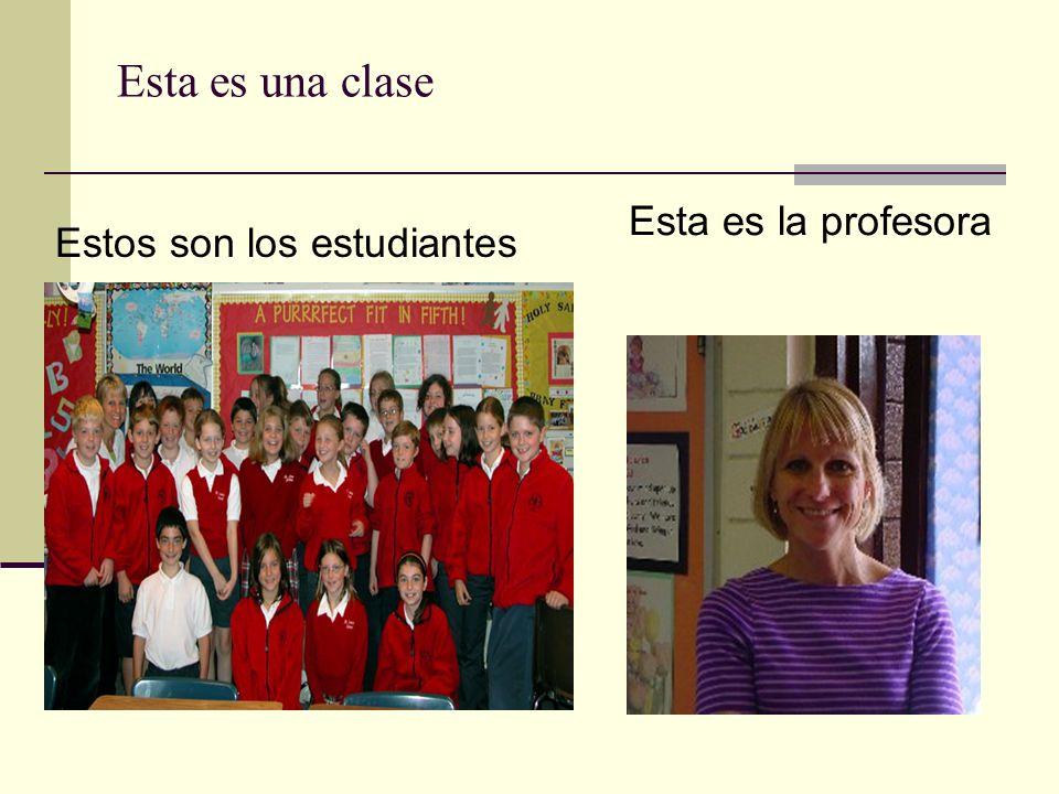Esta es una clase Esta es la profesora Estos son los estudiantes