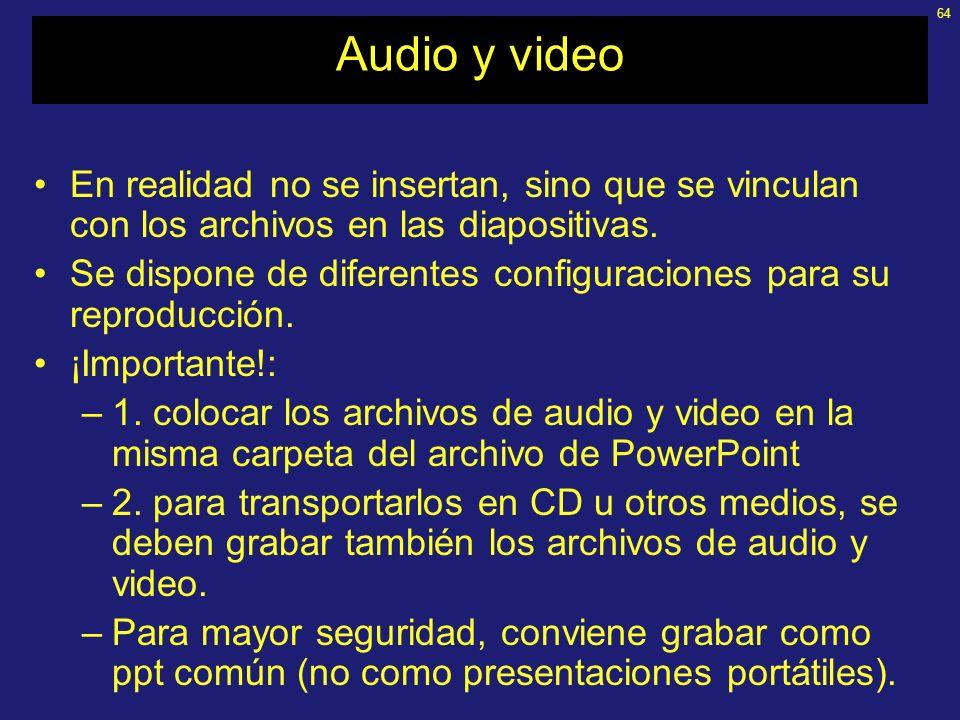 Audio y videoEn realidad no se insertan, sino que se vinculan con los archivos en las diapositivas.