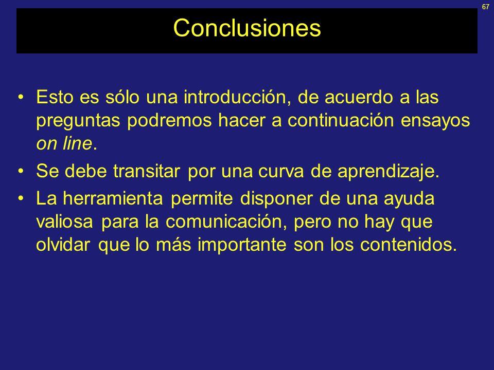 Conclusiones Esto es sólo una introducción, de acuerdo a las preguntas podremos hacer a continuación ensayos on line.