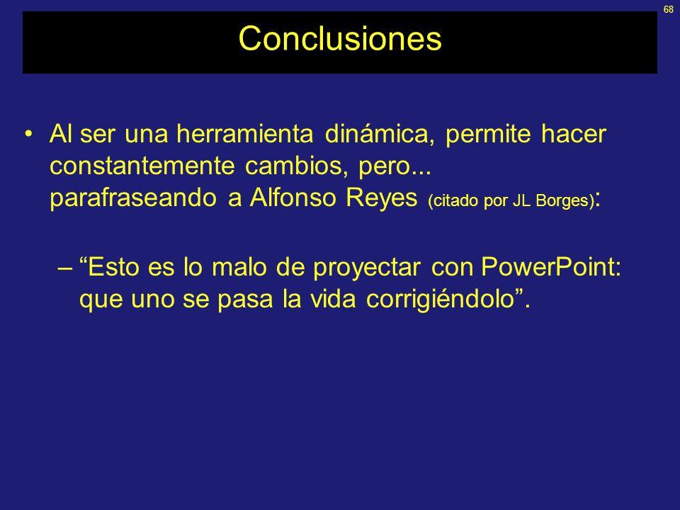 Conclusiones Al ser una herramienta dinámica, permite hacer constantemente cambios, pero... parafraseando a Alfonso Reyes (citado por JL Borges):