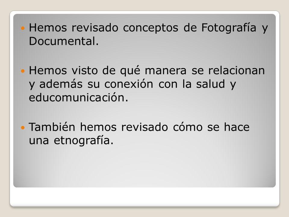 Hemos revisado conceptos de Fotografía y Documental.