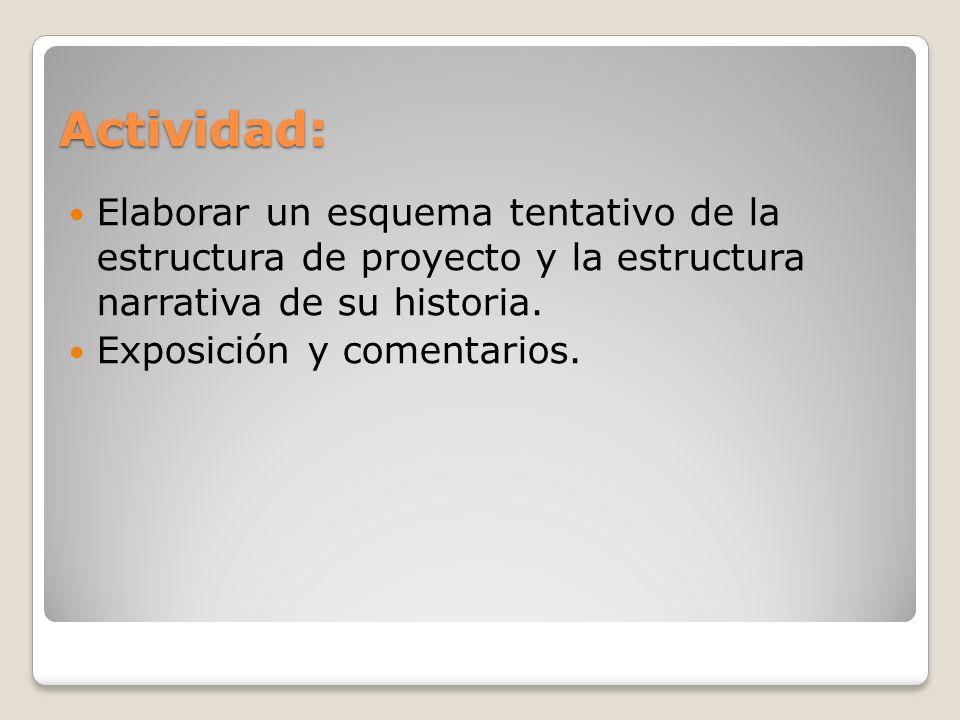 Actividad: Elaborar un esquema tentativo de la estructura de proyecto y la estructura narrativa de su historia.