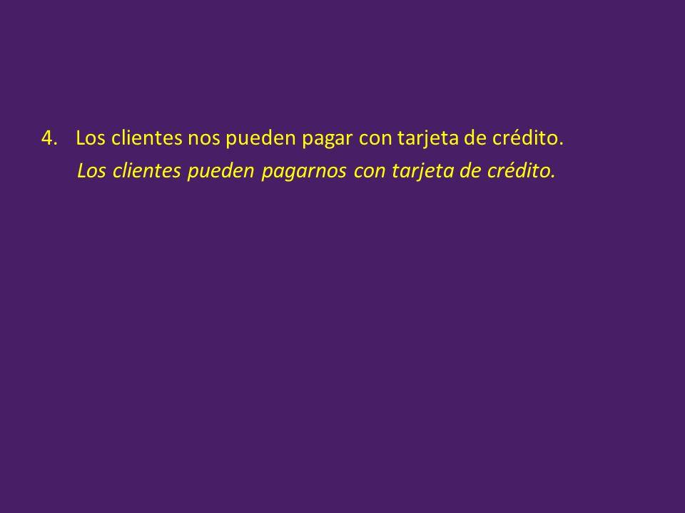 Los clientes nos pueden pagar con tarjeta de crédito.