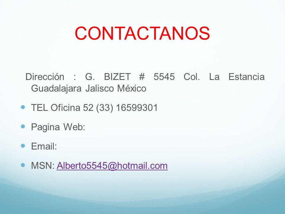 CONTACTANOS Dirección : G. BIZET # 5545 Col. La Estancia Guadalajara Jalisco México. TEL Oficina 52 (33) 16599301.
