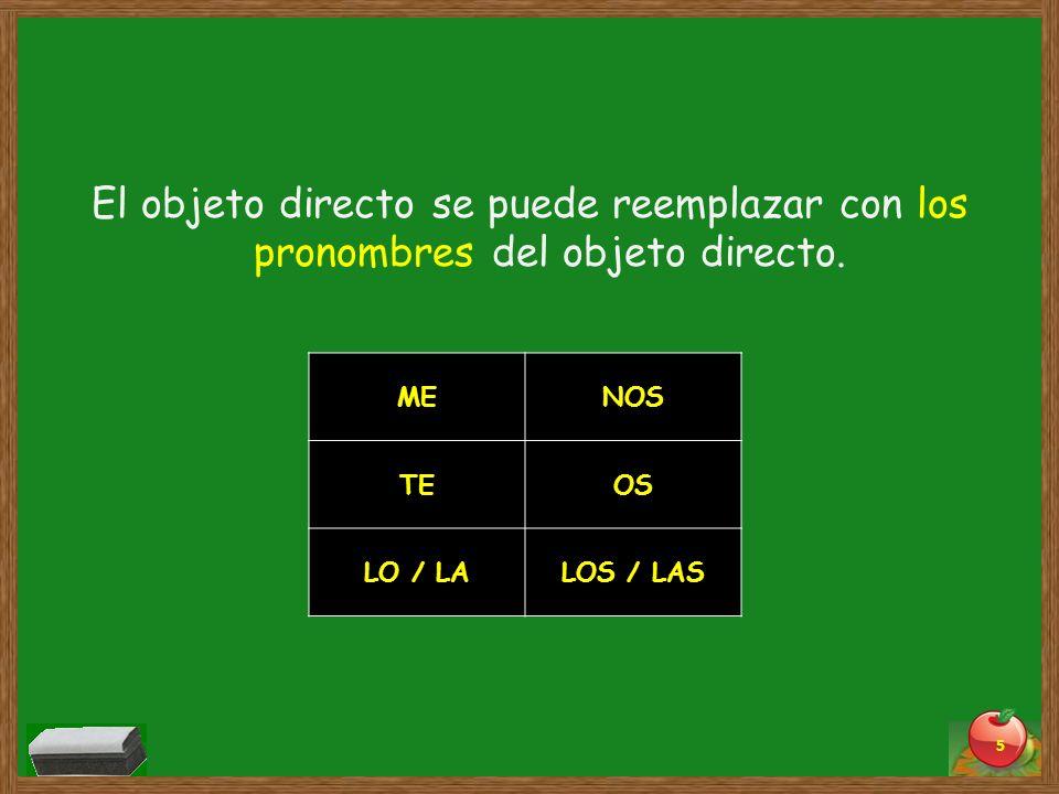 El objeto directo se puede reemplazar con los pronombres del objeto directo.