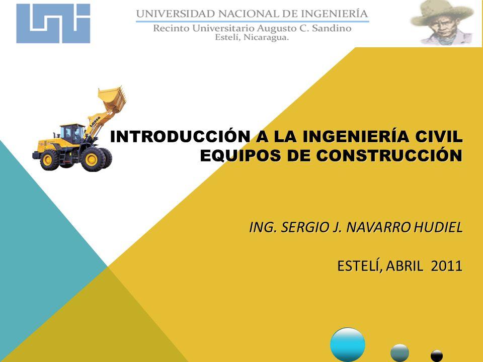 Introducción a la Ingeniería Civil Equipos de construcción Ing